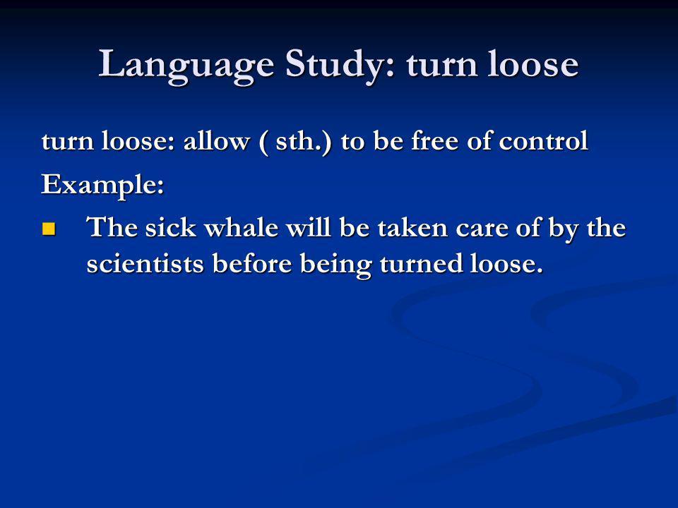 Language Study: turn loose