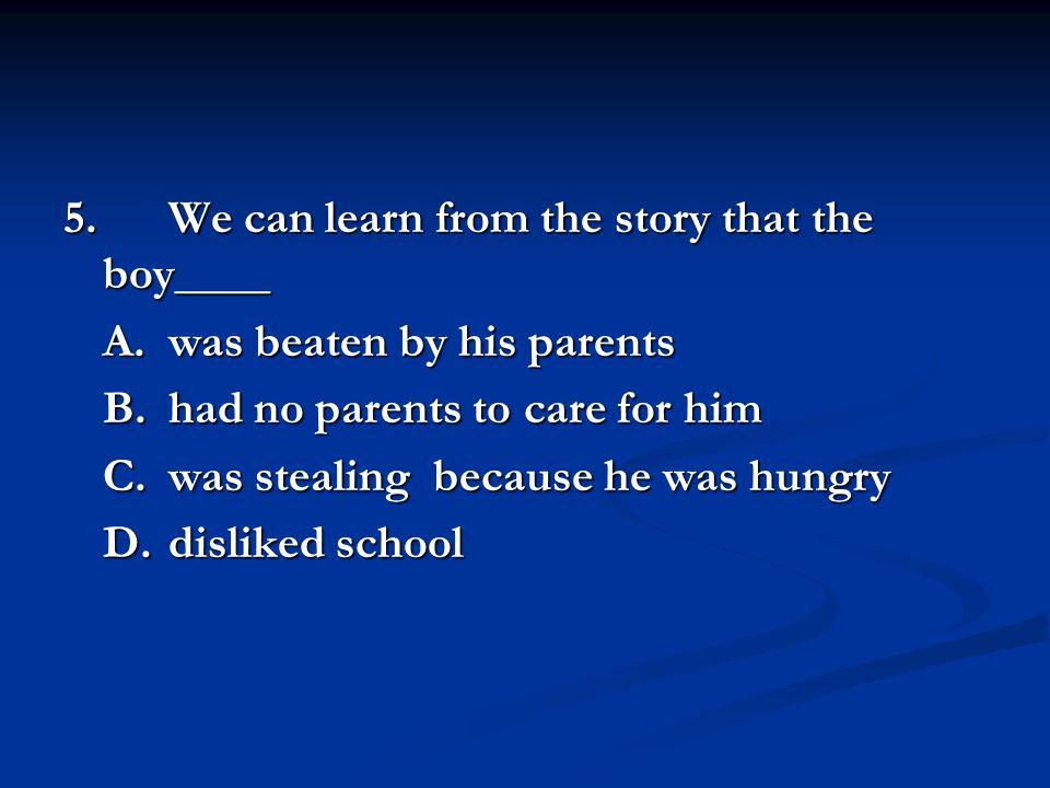 5. We can learn from the story that the boy____