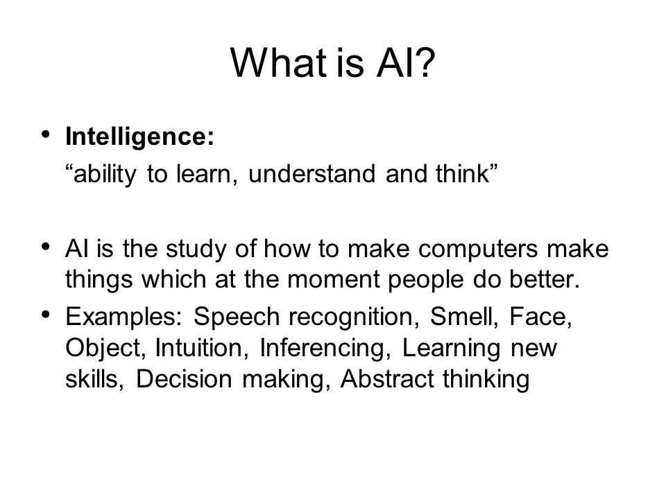 What is AI Intelligence: ability to learn, understand and think