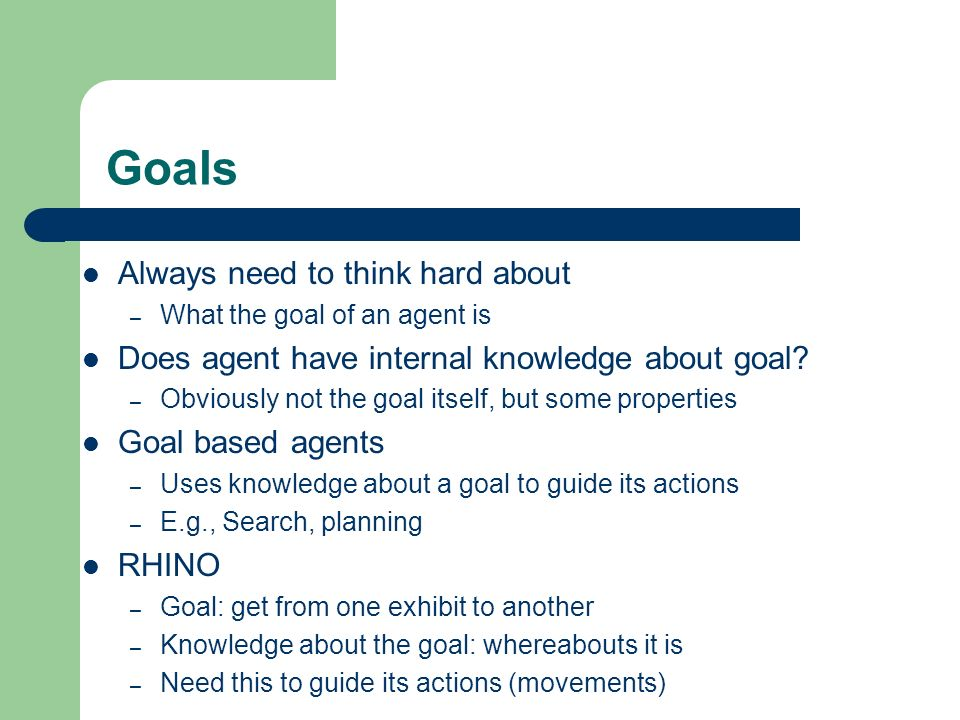 Goals Always need to think hard about