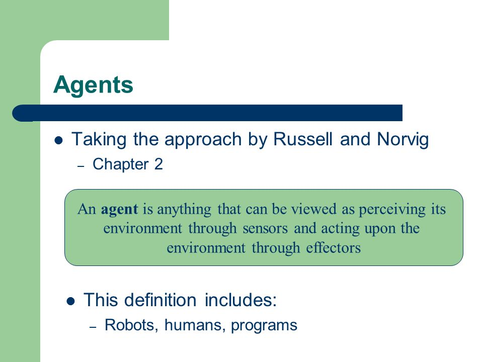 Agents Taking the approach by Russell and Norvig