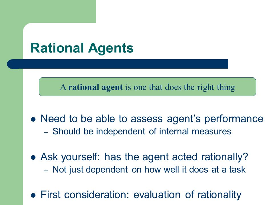 A rational agent is one that does the right thing