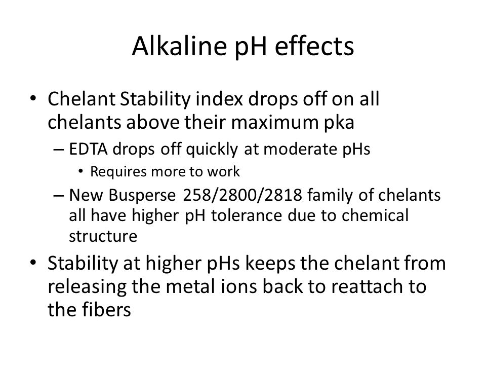 Alkaline pH effects Chelant Stability index drops off on all chelants above their maximum pka. EDTA drops off quickly at moderate pHs.