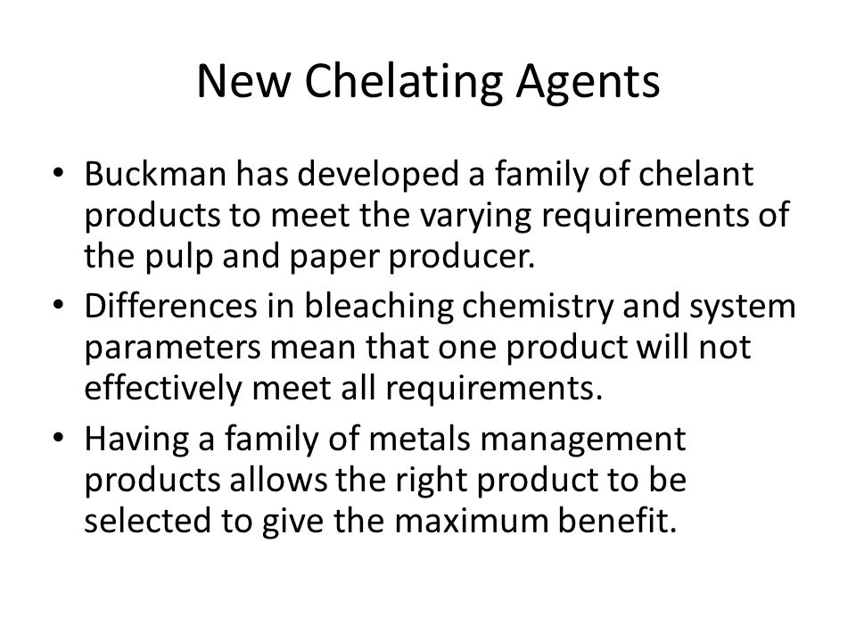 New Chelating Agents Buckman has developed a family of chelant products to meet the varying requirements of the pulp and paper producer.
