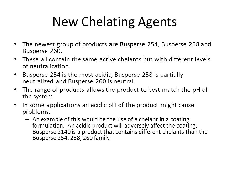 New Chelating Agents The newest group of products are Busperse 254, Busperse 258 and Busperse 260.