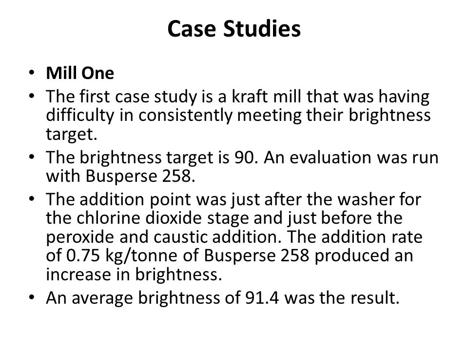 Case Studies Mill One. The first case study is a kraft mill that was having difficulty in consistently meeting their brightness target.