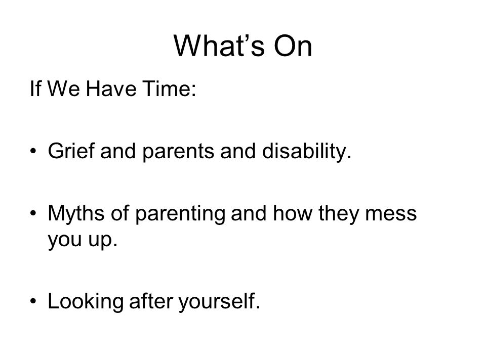 What's On If We Have Time: Grief and parents and disability.