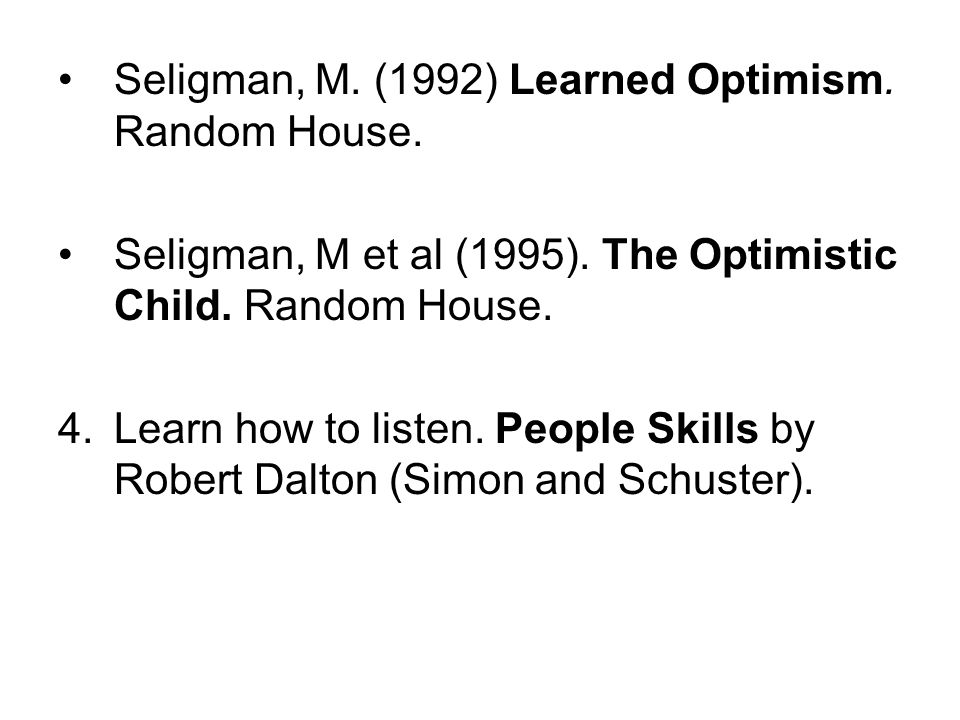 Seligman, M. (1992) Learned Optimism. Random House.
