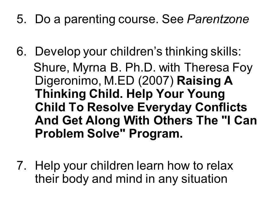 Do a parenting course. See Parentzone