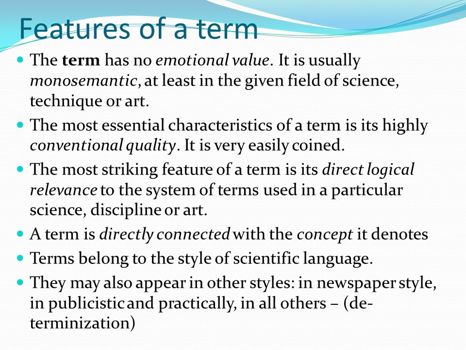 Features of a term The term has no emotional value. It is usually monosemantic, at least in the given field of science, technique or art.