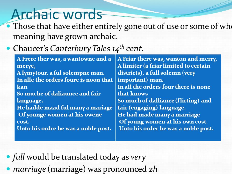 Archaic words Those that have either entirely gone out of use or some of whose meaning have grown archaic.