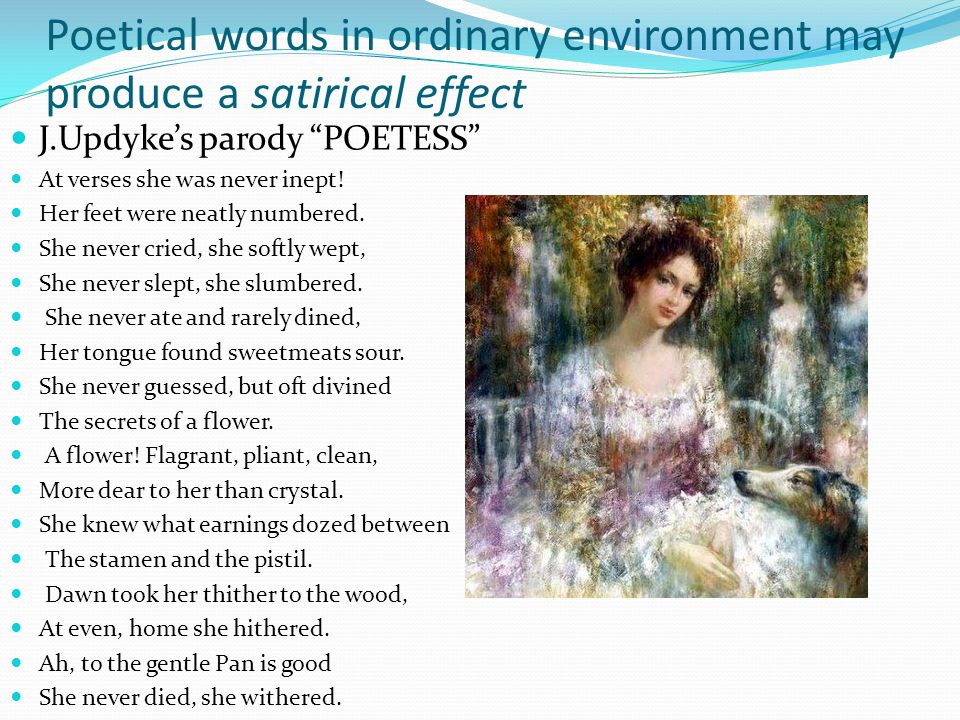 Poetical words in ordinary environment may produce a satirical effect