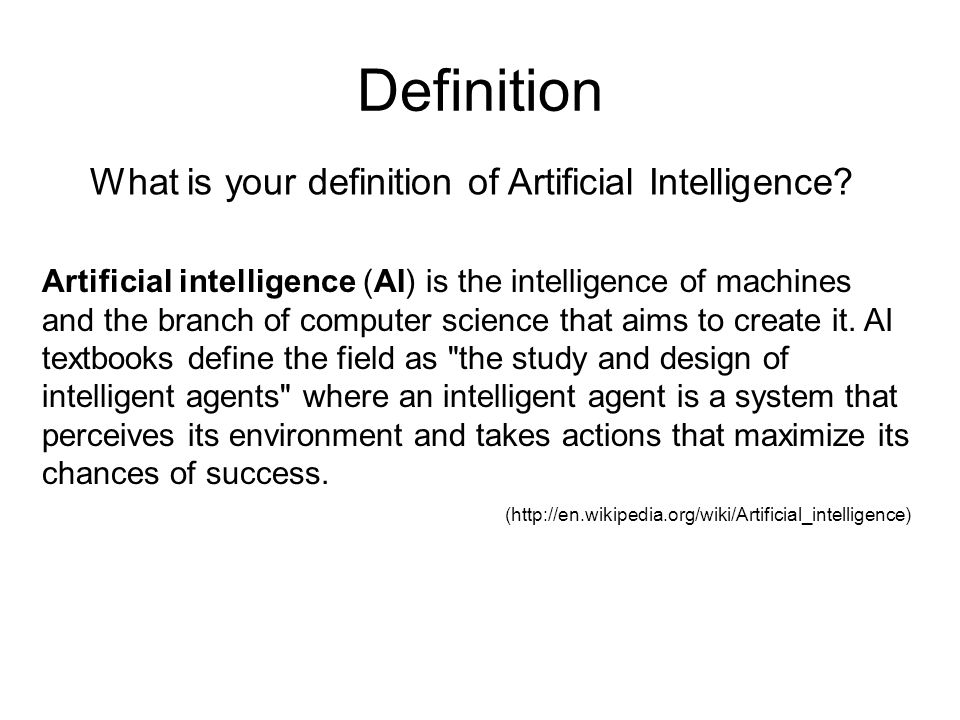 Definition What is your definition of Artificial Intelligence