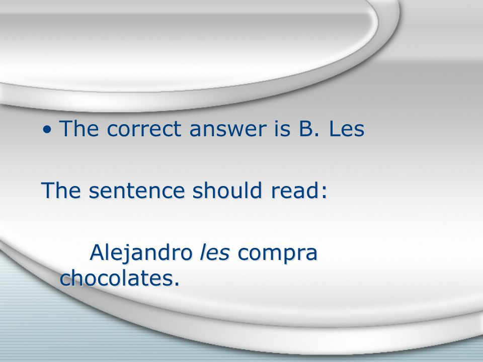 The correct answer is B. Les