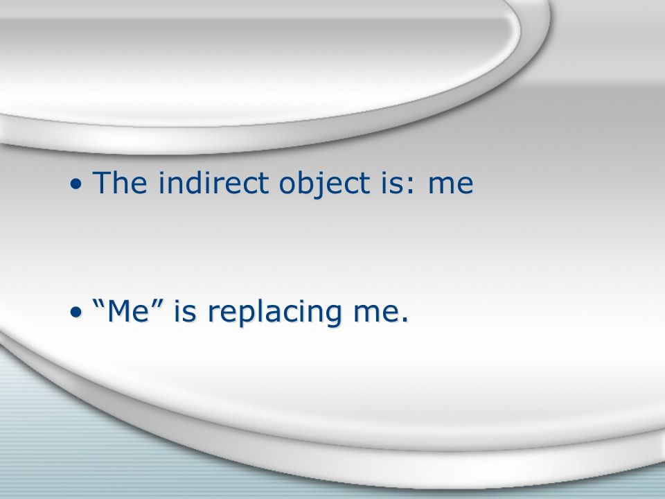 The indirect object is: me