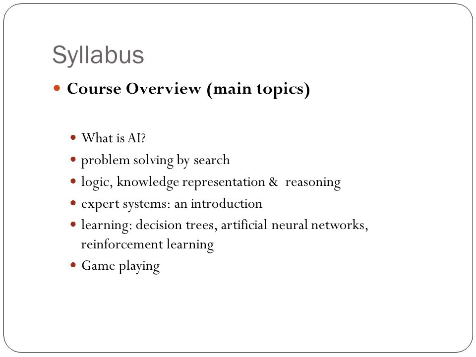 Syllabus Course Overview (main topics) What is AI