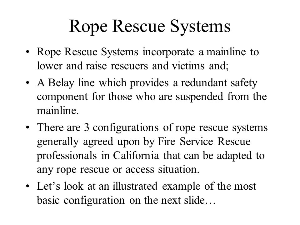 Rope Rescue Systems Rope Rescue Systems incorporate a mainline to lower and raise rescuers and victims and;