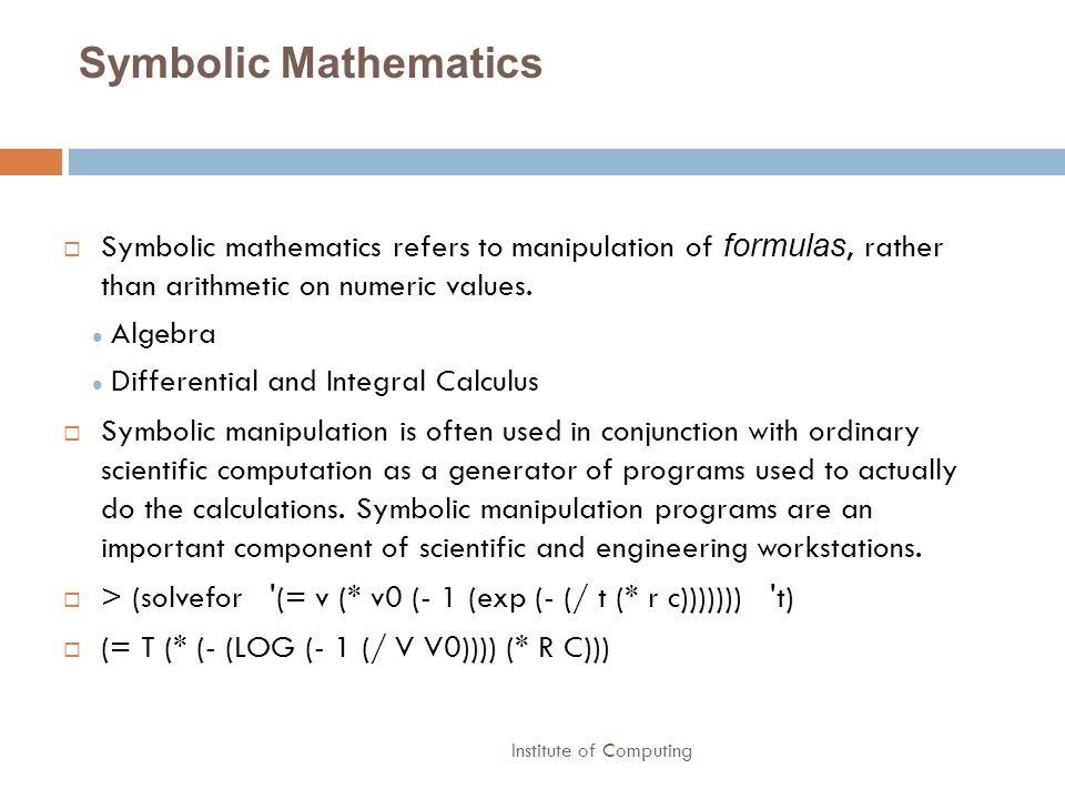 Symbolic Mathematics Symbolic mathematics refers to manipulation of formulas, rather than arithmetic on numeric values.