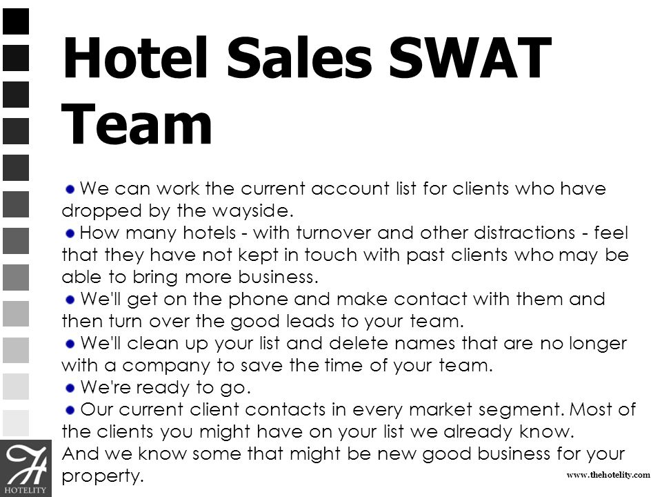 Hotel Sales SWAT Team We can work the current account list for clients who have dropped by the wayside.
