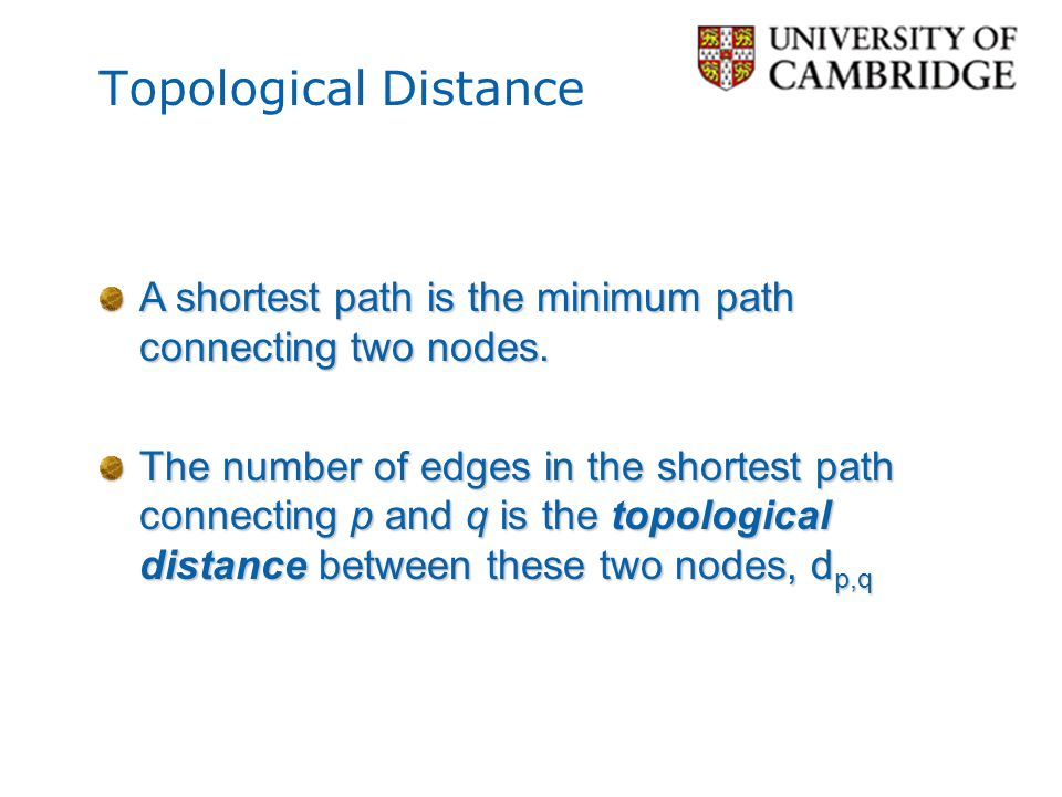 Topological Distance A shortest path is the minimum path connecting two nodes.