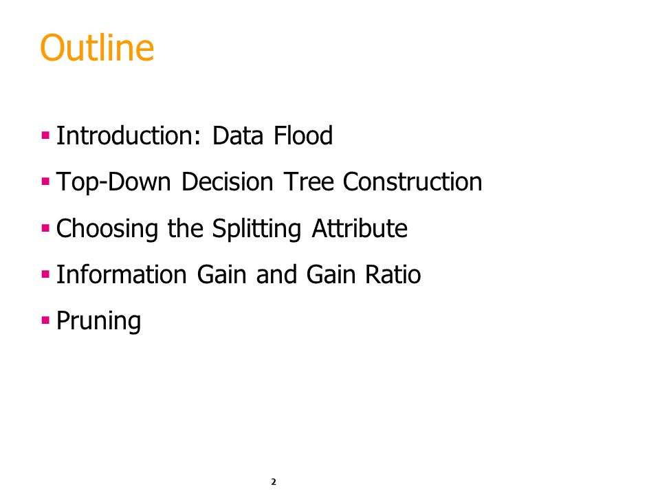 Outline Introduction: Data Flood Top-Down Decision Tree Construction