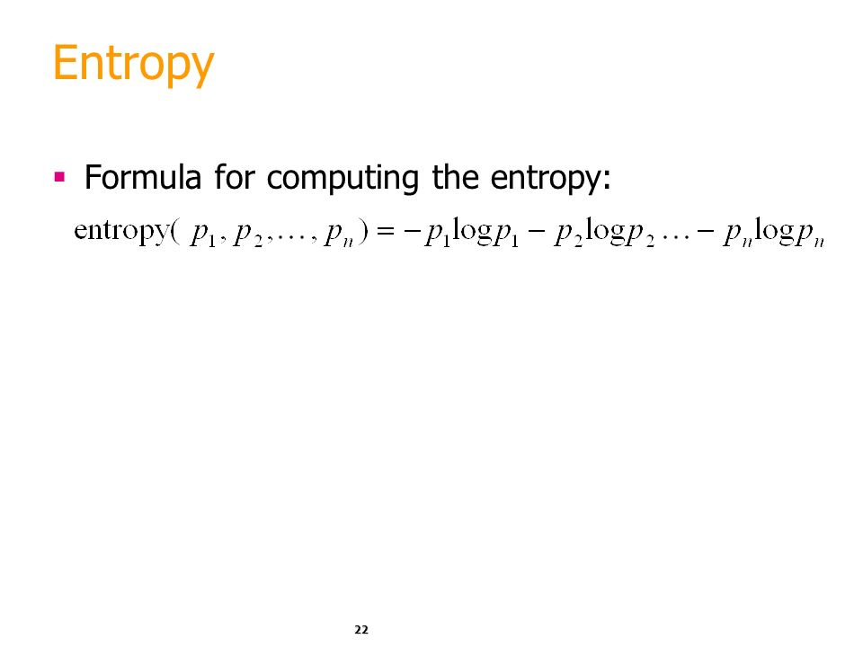 Entropy Formula for computing the entropy:
