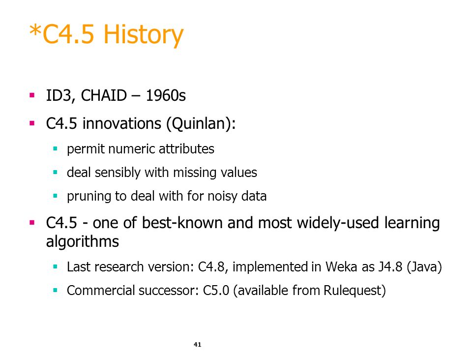 *C4.5 History ID3, CHAID – 1960s C4.5 innovations (Quinlan):