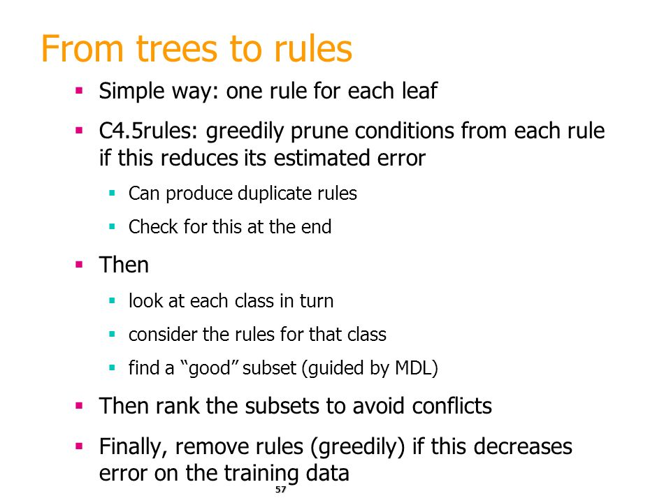 From trees to rules Simple way: one rule for each leaf