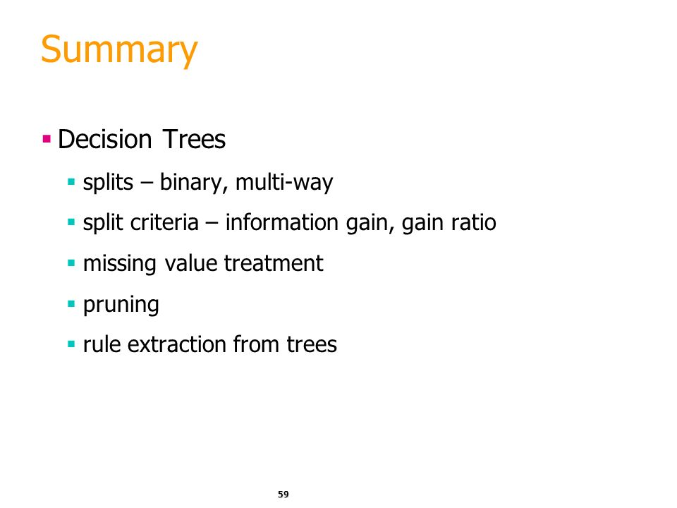 Summary Decision Trees splits – binary, multi-way
