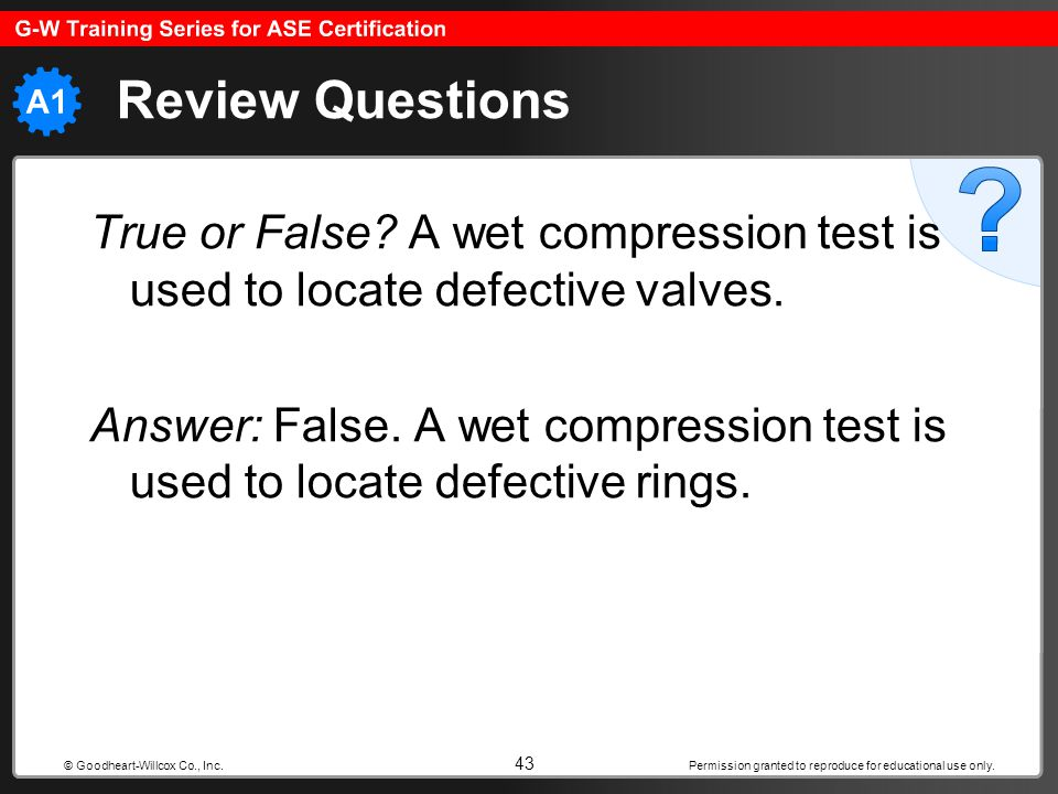 Review Questions True or False A wet compression test is used to locate defective valves.