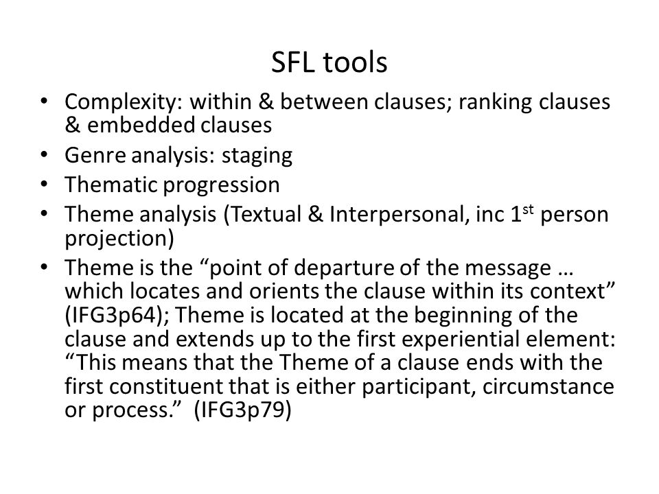 SFL tools Complexity: within & between clauses; ranking clauses & embedded clauses. Genre analysis: staging.