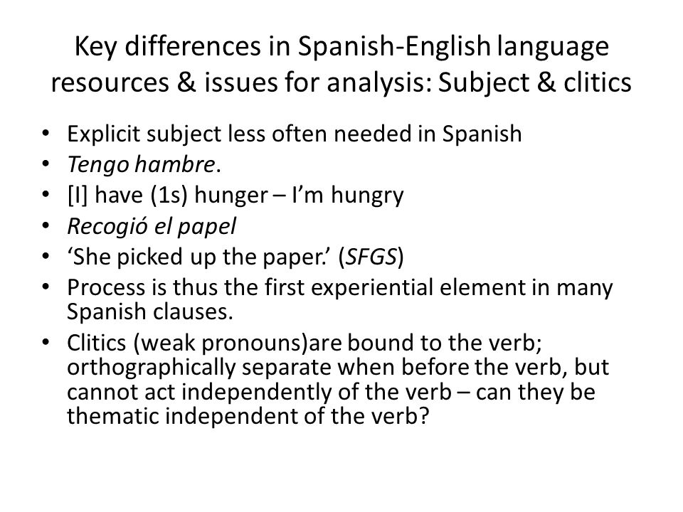 Key differences in Spanish-English language resources & issues for analysis: Subject & clitics
