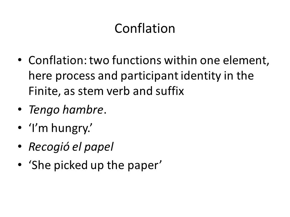 Conflation Conflation: two functions within one element, here process and participant identity in the Finite, as stem verb and suffix.
