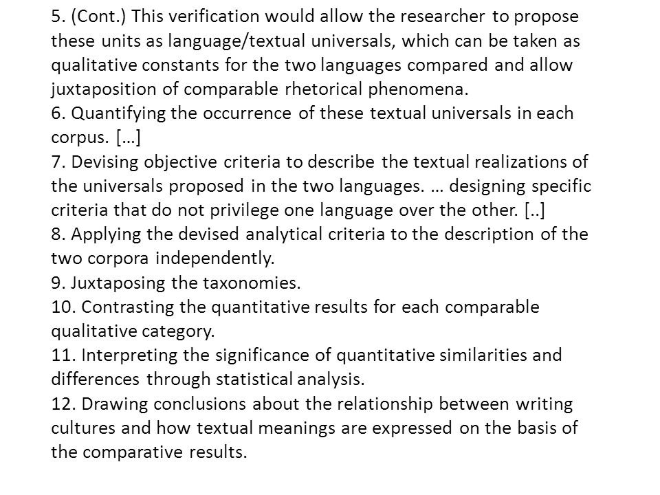 5. (Cont.) This verification would allow the researcher to propose these units as language/textual universals, which can be taken as qualitative constants for the two languages compared and allow juxtaposition of comparable rhetorical phenomena.