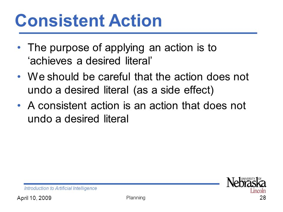 Consistent Action The purpose of applying an action is to 'achieves a desired literal'