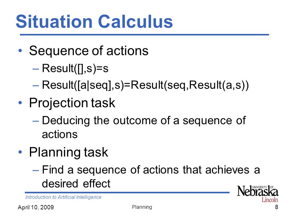 Situation Calculus Sequence of actions Projection task Planning task