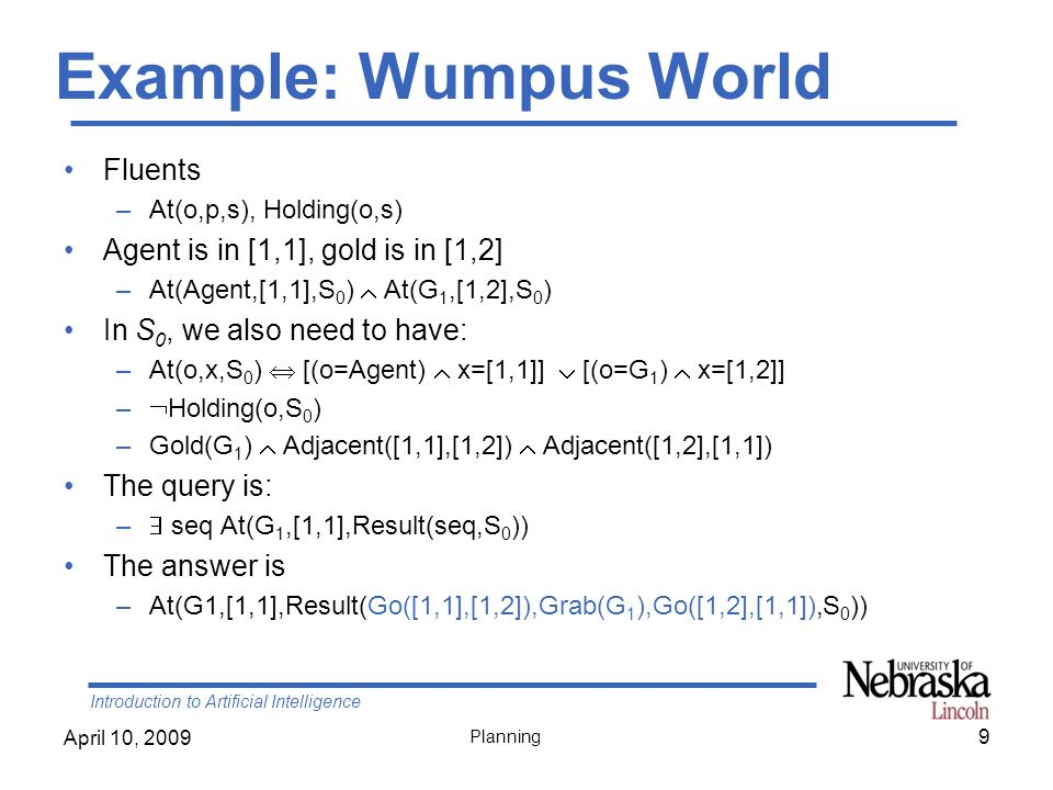 Example: Wumpus World Fluents Agent is in [1,1], gold is in [1,2]