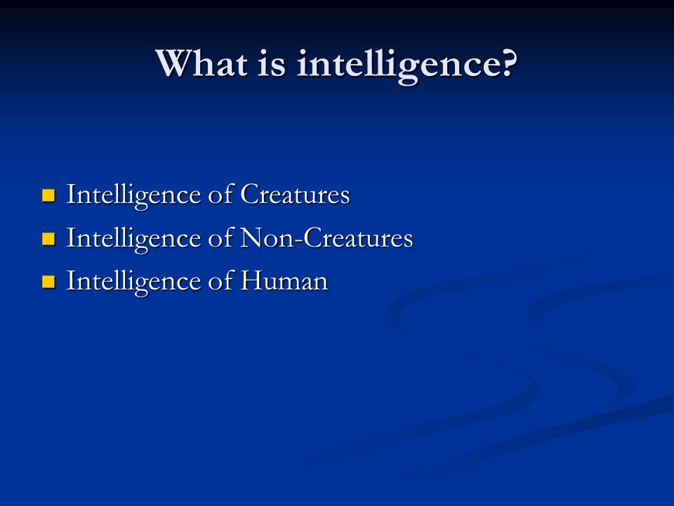 What is intelligence Intelligence of Creatures