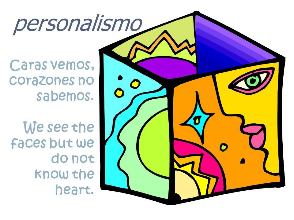personalismo Caras vemos, corazones no sabemos.
