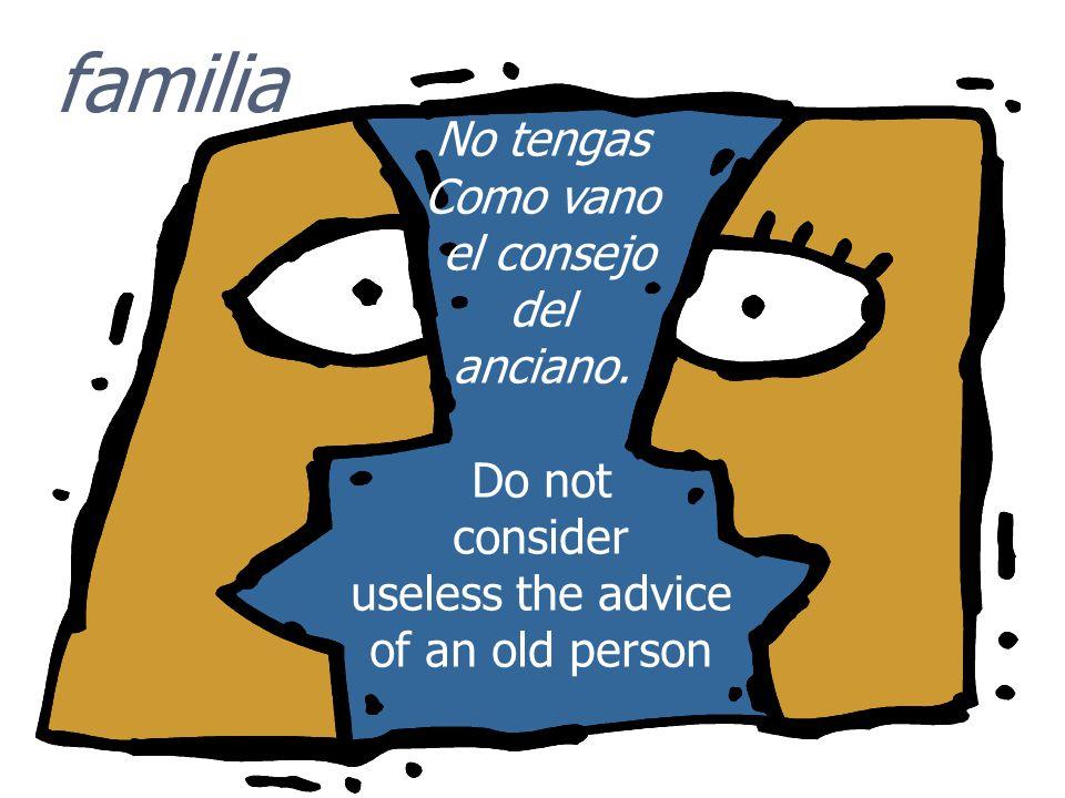 familia No tengas Como vano el consejo del anciano. Do not consider
