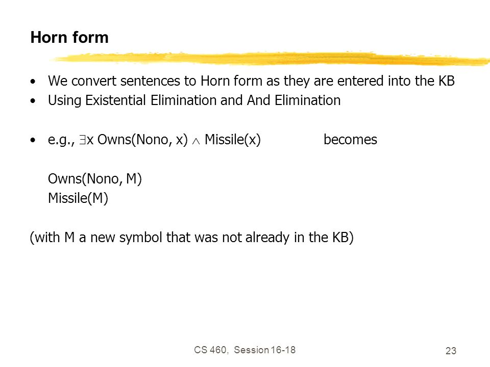 Horn form We convert sentences to Horn form as they are entered into the KB. Using Existential Elimination and And Elimination.