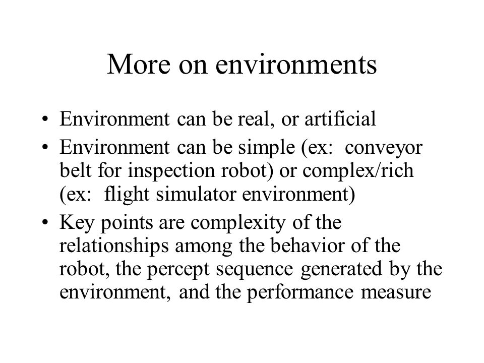 More on environments Environment can be real, or artificial
