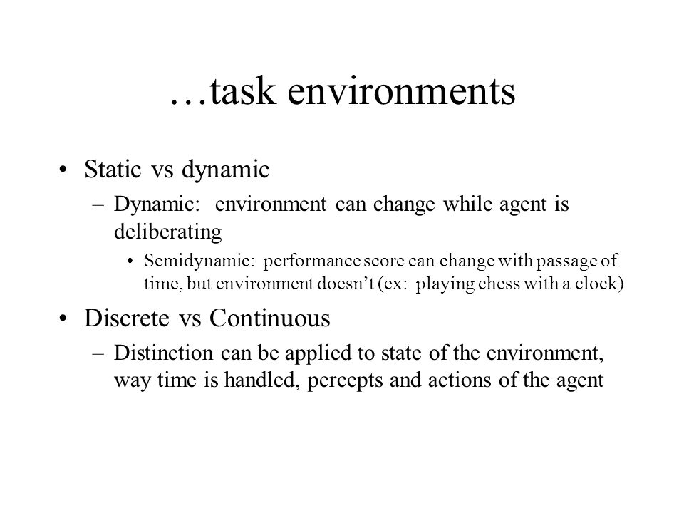…task environments Static vs dynamic Discrete vs Continuous