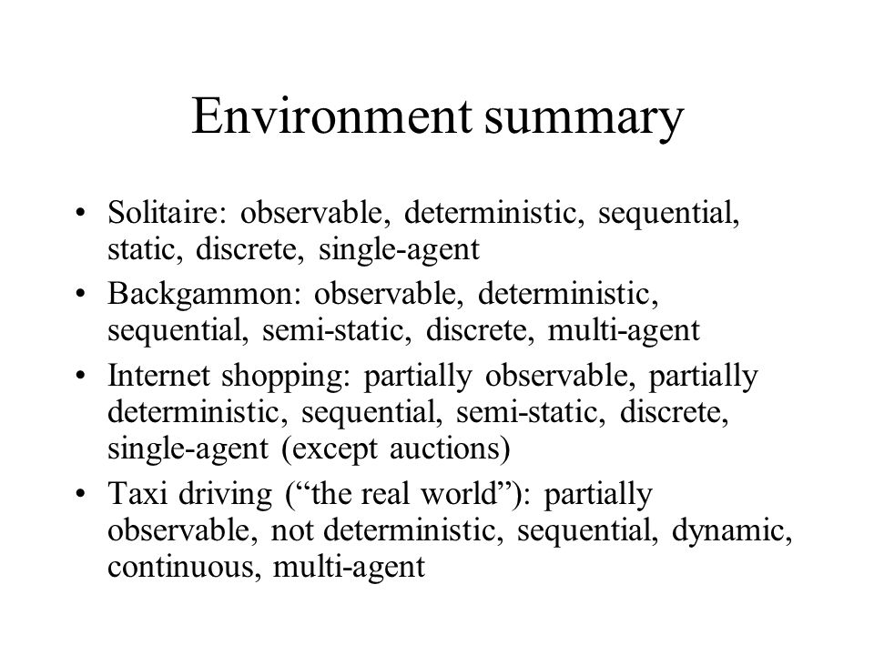 Environment summary Solitaire: observable, deterministic, sequential, static, discrete, single-agent.