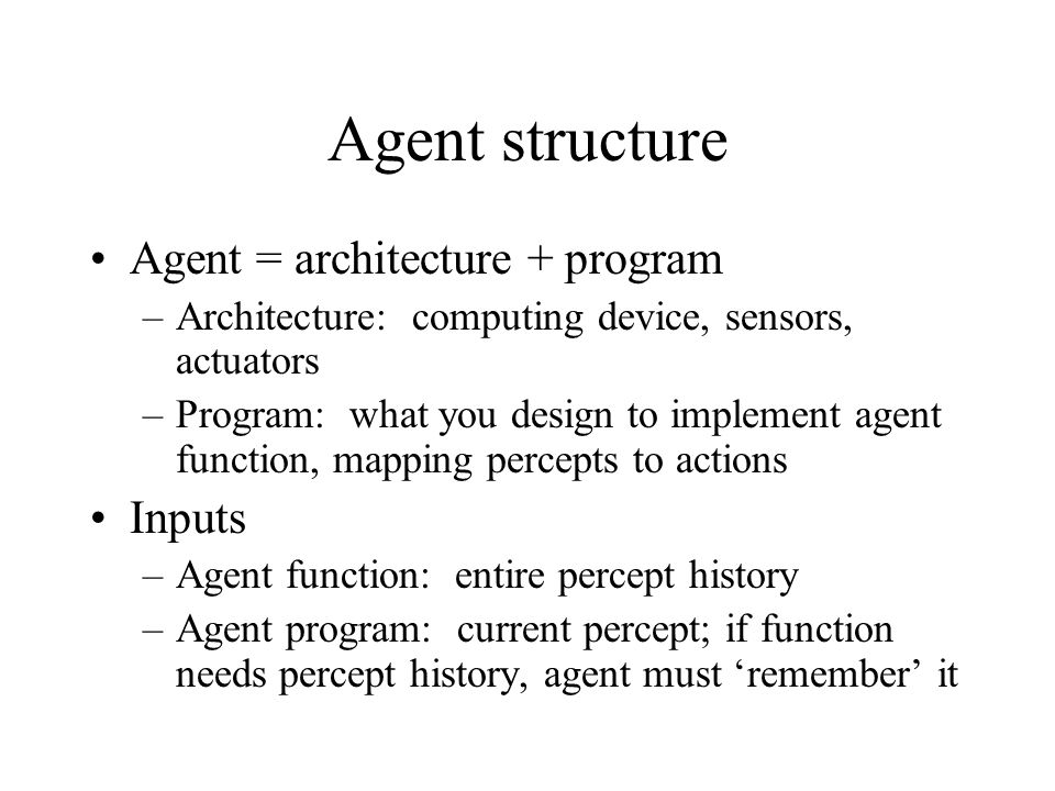 Agent structure Agent = architecture + program Inputs