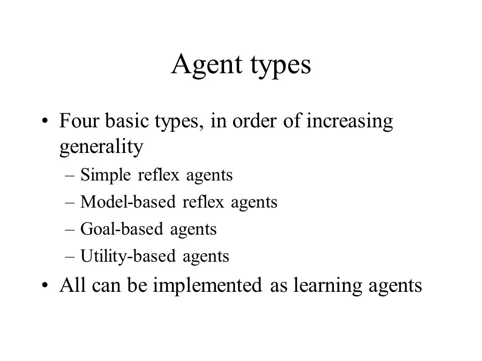 Agent types Four basic types, in order of increasing generality