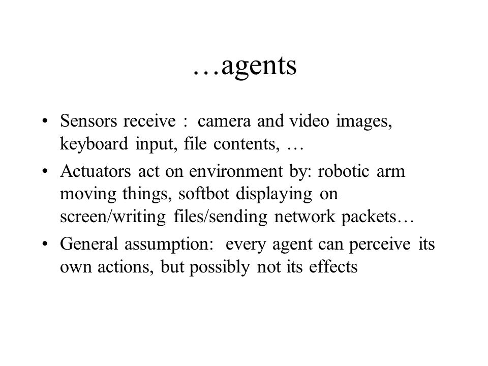 …agents Sensors receive : camera and video images, keyboard input, file contents, …