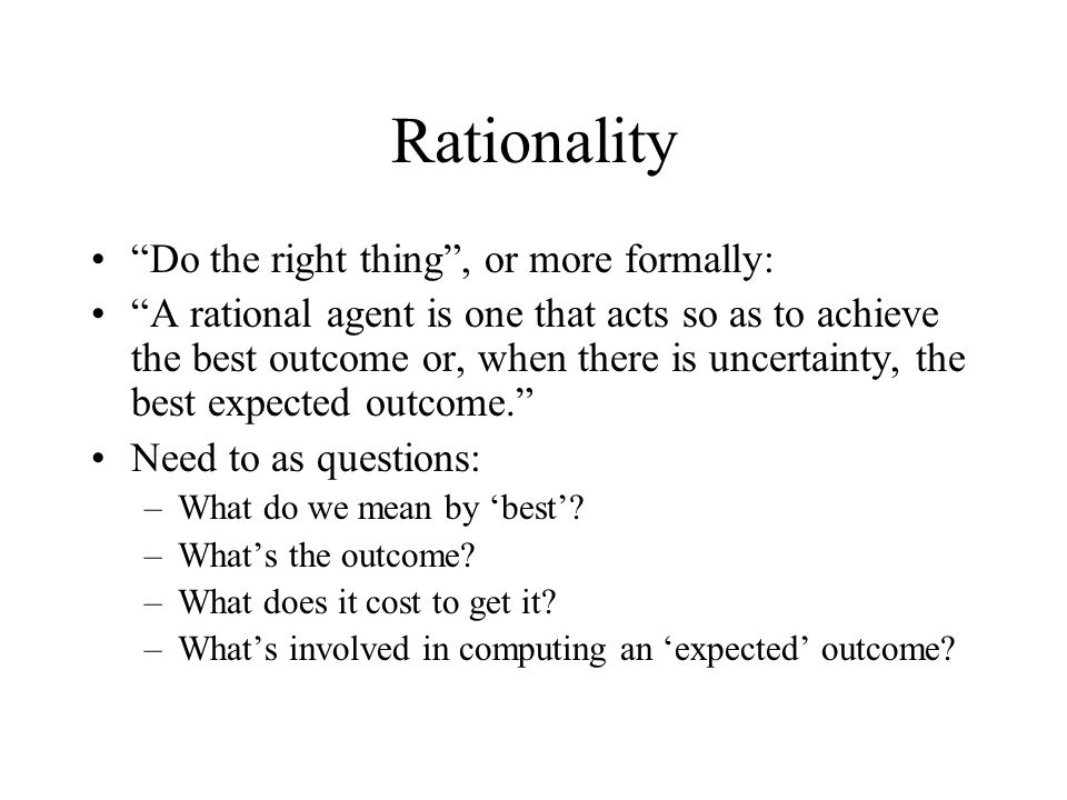Rationality Do the right thing , or more formally: