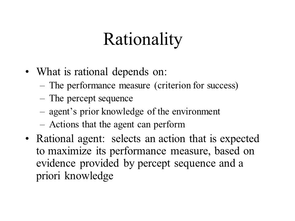 Rationality What is rational depends on: