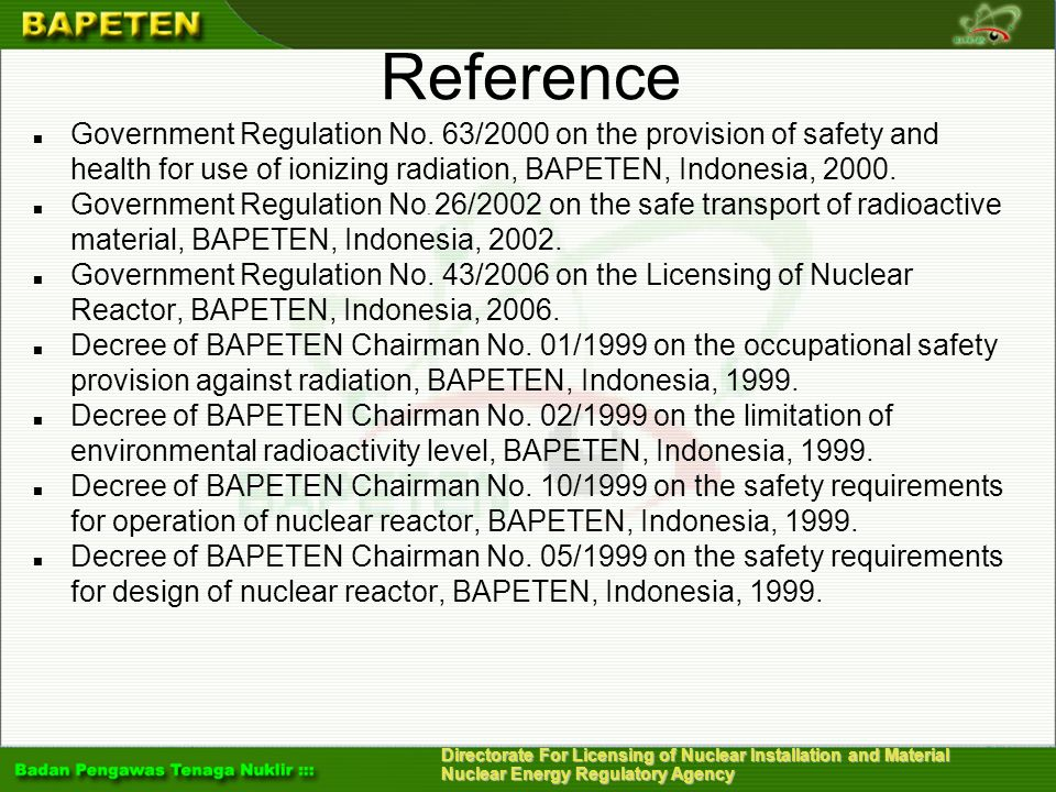 Reference Government Regulation No. 63/2000 on the provision of safety and health for use of ionizing radiation, BAPETEN, Indonesia, 2000.